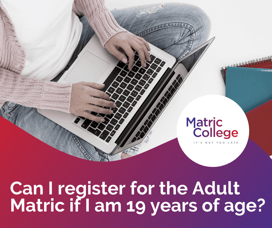 Can I register for the Adult Matric if I am 19 years of age