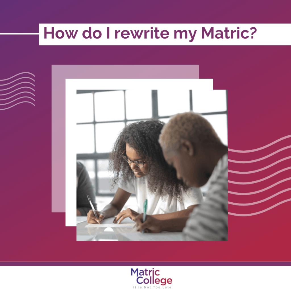 How do I rewrite my Matric