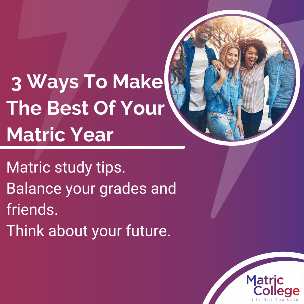 3 Ways To Make The Best Of Your Matric Year